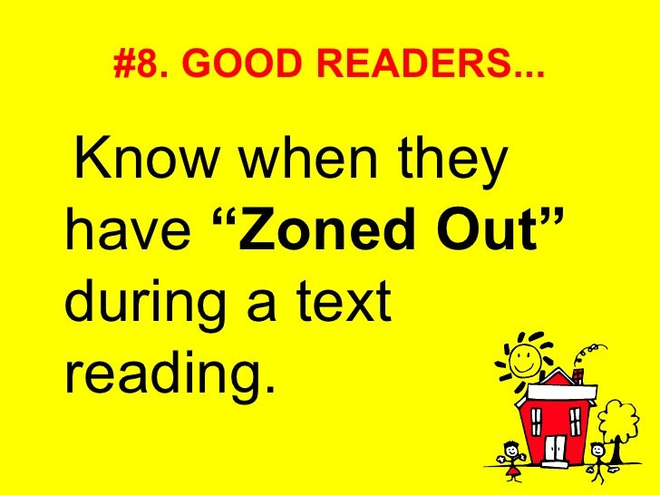 """#8. GOOD READERS... <ul><li>Know when they have  """"Zoned Out""""  during a text reading. </li></ul>"""