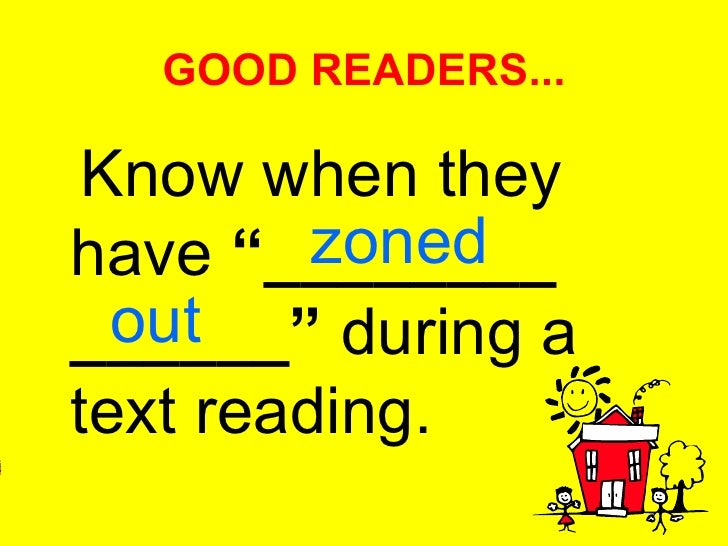 """GOOD READERS... <ul><li>Know when they have  """"________ ______""""  during a text reading. </li></ul>zoned out"""