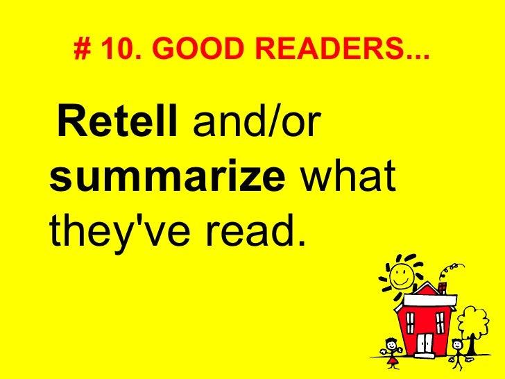 # 10. GOOD READERS... <ul><li>Retell  and/or  summarize  what they've read.  </li></ul>