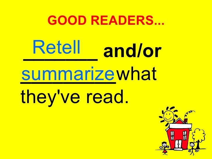 GOOD READERS... <ul><li>_______ and/or _________ what they've read.  </li></ul>Retell summarize