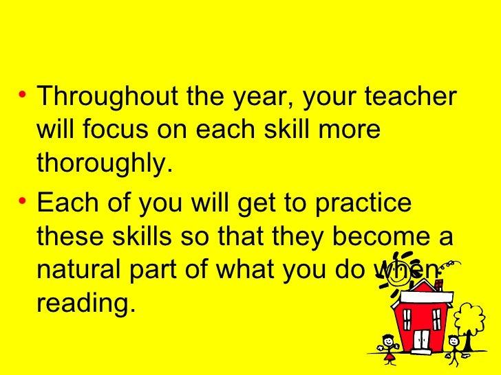<ul><li>Throughout the year, your teacher will focus on each skill more thoroughly.  </li></ul><ul><li>Each of you will ge...
