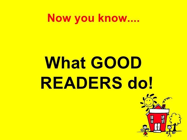 Now you know.... <ul><li>What GOOD READERS do! </li></ul>