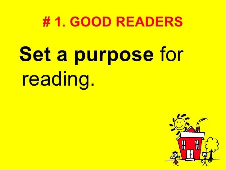 # 1. GOOD READERS <ul><li>Set a purpose  for reading. </li></ul>