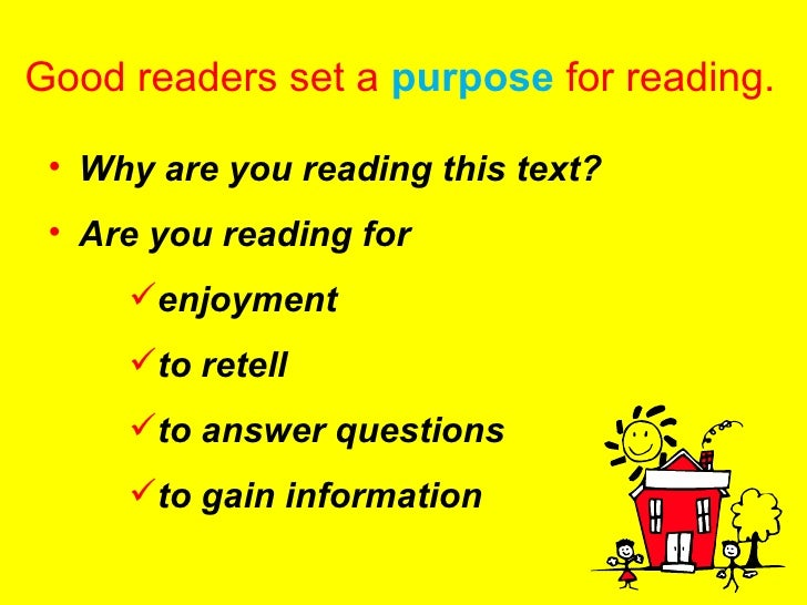 Good readers set a  purpose   for reading. <ul><li>Why are you reading this text? </li></ul><ul><li>Are you reading for  <...