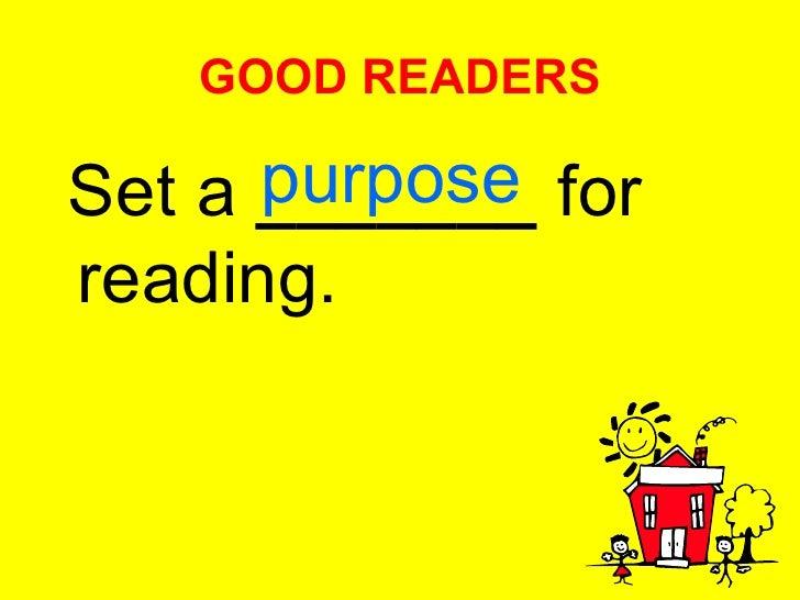 GOOD READERS <ul><li>Set a  _______  for reading. </li></ul>purpose