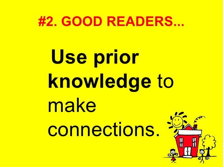 #2. GOOD READERS... <ul><li>Use prior knowledge  to make connections.  </li></ul>