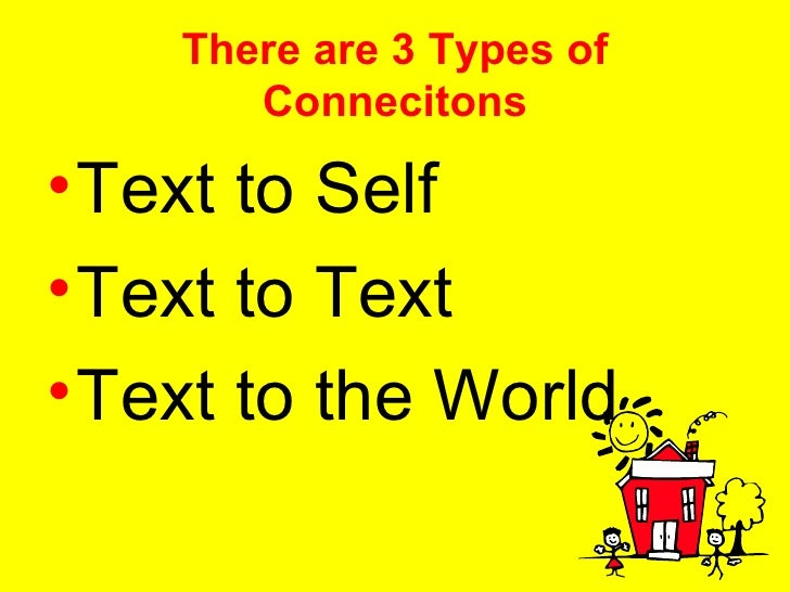 There are 3 Types of Connecitons <ul><li>Text to Self </li></ul><ul><li>Text to Text </li></ul><ul><li>Text to the World <...