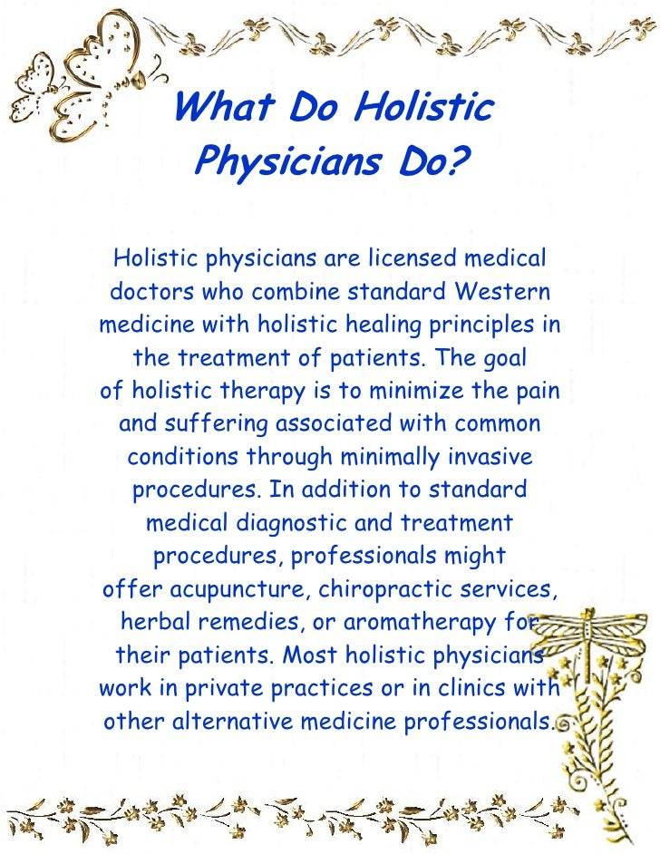 What Do Holistic Physicians Do?<br />Holistic physicians are licensed medical doctors who combine standardWestern medicin...