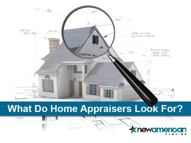what do home appraisers look for anyway new american