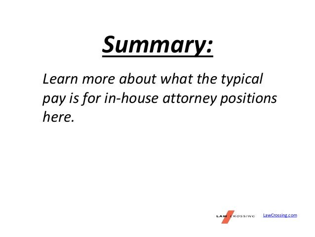 LawCrossing.com Summary: Learn more about what the typical pay is for in-house attorney positions here.