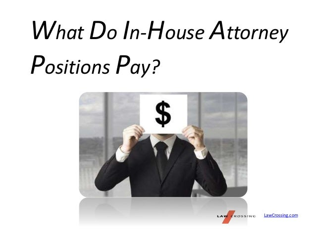 What Do In-House Attorney Positions Pay? LawCrossing.com