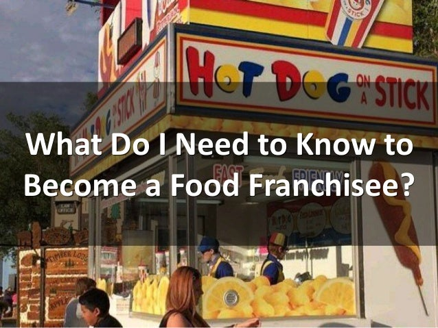 What Do I Need to Know to Become a Food Franchisee?