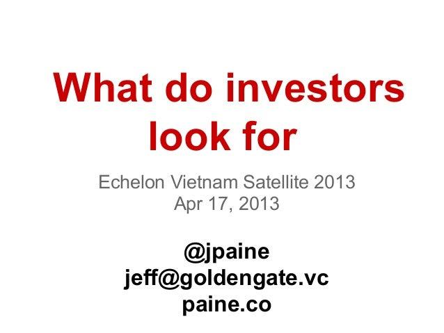 What do investorslook forEchelon Vietnam Satellite 2013Apr 17, 2013@jpainejeff@goldengate.vcpaine.co