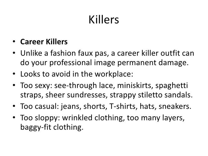 Killers<br />Career Killers<br />Unlike a fashion faux pas, a career killer outfit can do your professional image permanen...