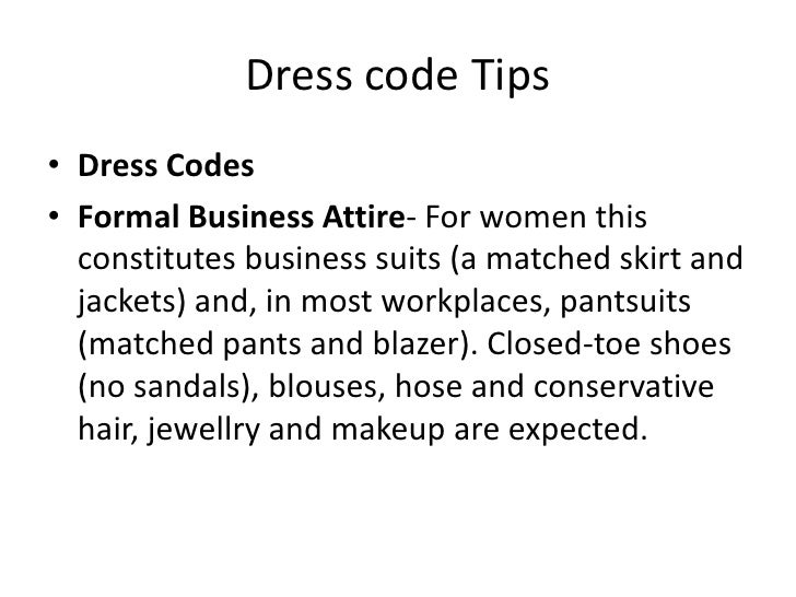 Dress code Tips<br />Dress Codes<br />Formal Business Attire- For women this constitutes business suits (a matched skirt a...