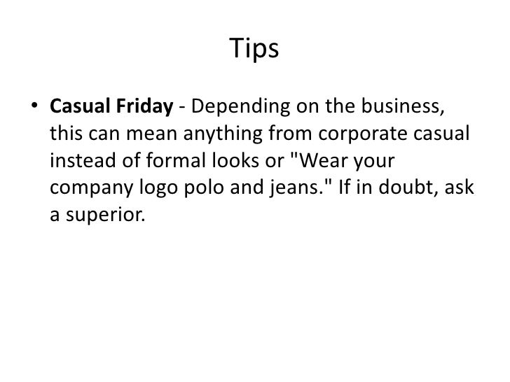 Tips<br />Casual Friday - Depending on the business, this can mean anything from corporate casual instead of formal looks ...