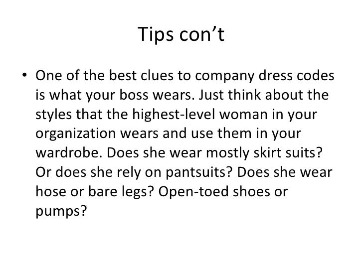 Tips con't<br />One of the best clues to company dress codes is what your boss wears. Just think about the styles that the...