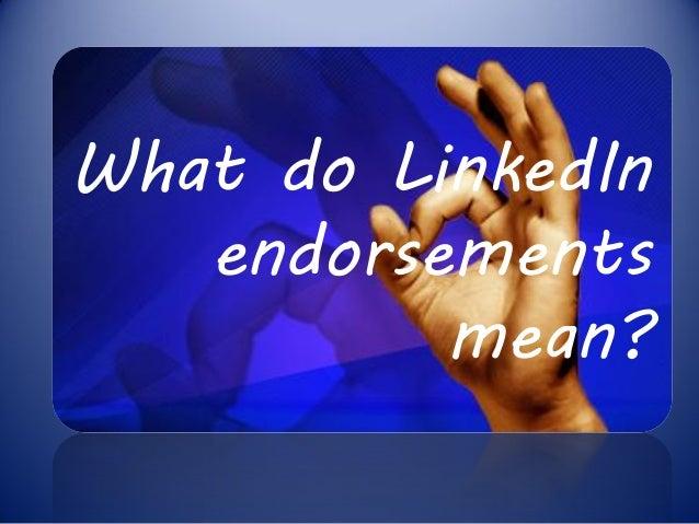 What do LinkedIn   endorsements          mean?