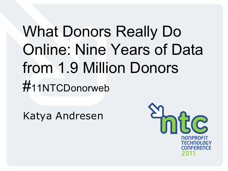 What Donors Really Do Online: Nine Years of Data from 1.9 Million Donors # 11NTCDonorweb Katya Andresen