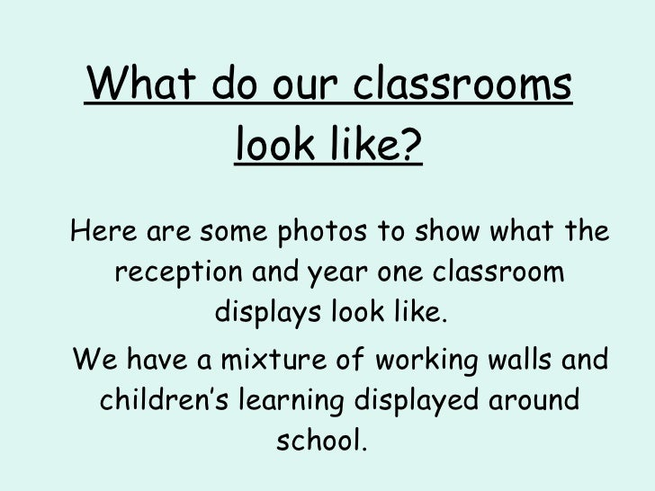 What do our classrooms look like? <ul><li>Here are some photos to show what the reception and year one classroom displays ...
