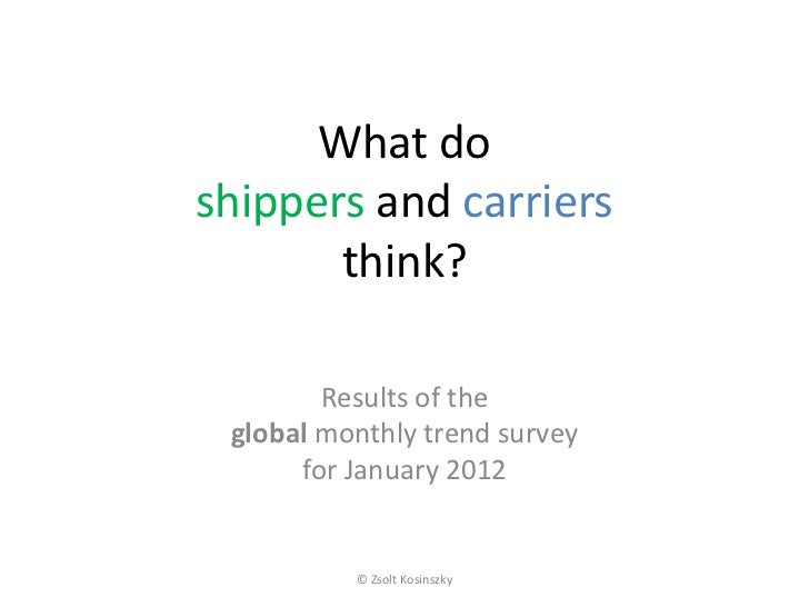 What doshippers and carriers       think?        Results of the global monthly trend survey      for January 2012         ...