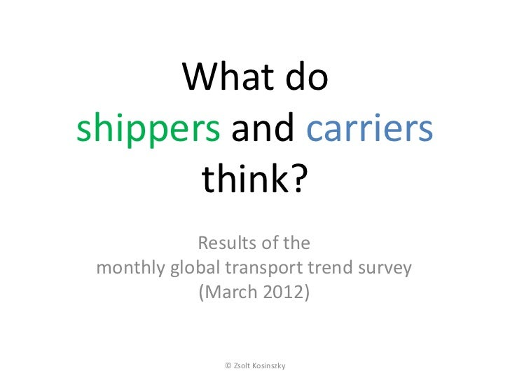 What doshippers and carriers       think?            Results of the monthly global transport trend survey            (Marc...
