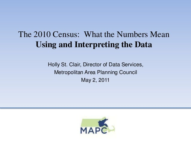 The 2010 Census: What the Numbers Mean Using and Interpreting the Data Holly St. Clair, Director of Data Services, Metropo...