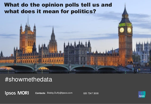 What do the opinion polls tell us and what does it mean for politics? Contacts: Bobby.Duffy@ipsos.com 020 7347 3000 #showm...