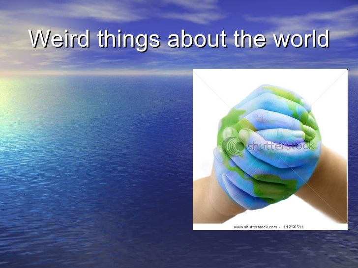 Weird things about the world