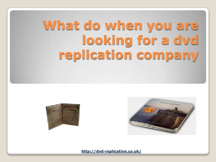 What do when you are     looking for a dvd replication company     http://dvd-replication.co.uk/