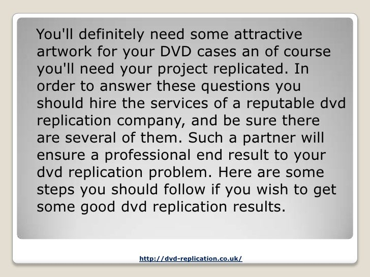 Youll definitely need some attractiveartwork for your DVD cases an of courseyoull need your project replicated. Inorder to...