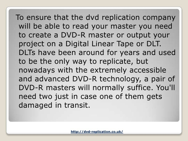 To ensure that the dvd replication company will be able to read your master you need to create a DVD-R master or output yo...