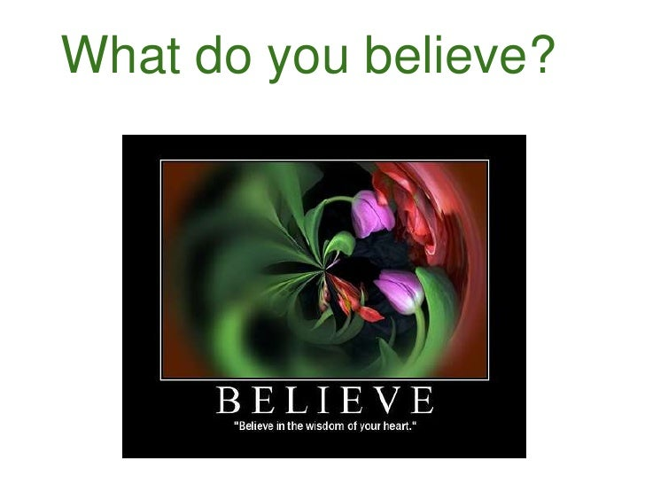 What do you believe?<br />