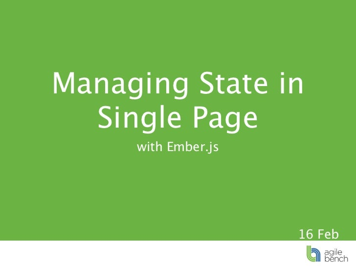 Managing State in  Single Page     with Ember.js                     16 Feb