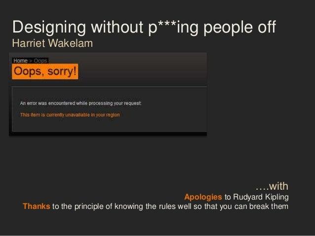 Designing without p***ing people offHarriet Wakelam                                                                   ….wi...