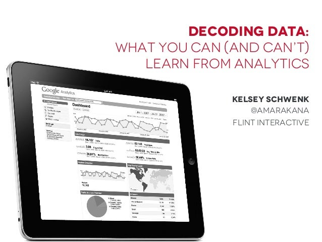 Decoding Data: What you can (and can't) learn from analytics Kelsey Schwenk @Amarakana Flint Interactive