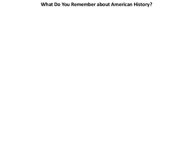 What Do You Remember about American History?  1. Who were the first people in America? 2. What holiday did the Pilgrims st...