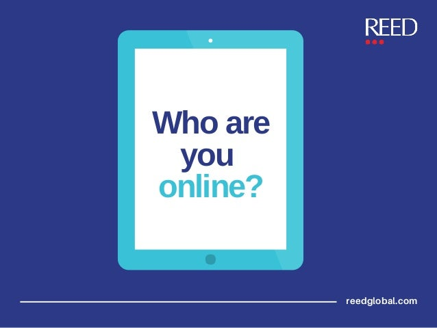 Who are you online? reedglobal.com
