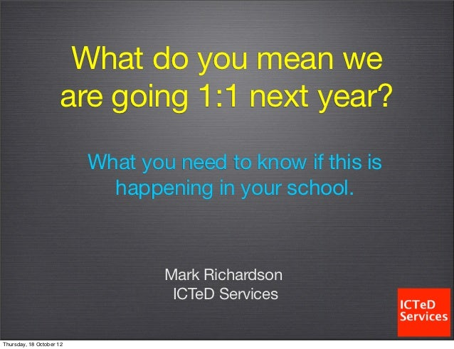 What do you mean we                     are going 1:1 next year?                          What you need to know if this is...