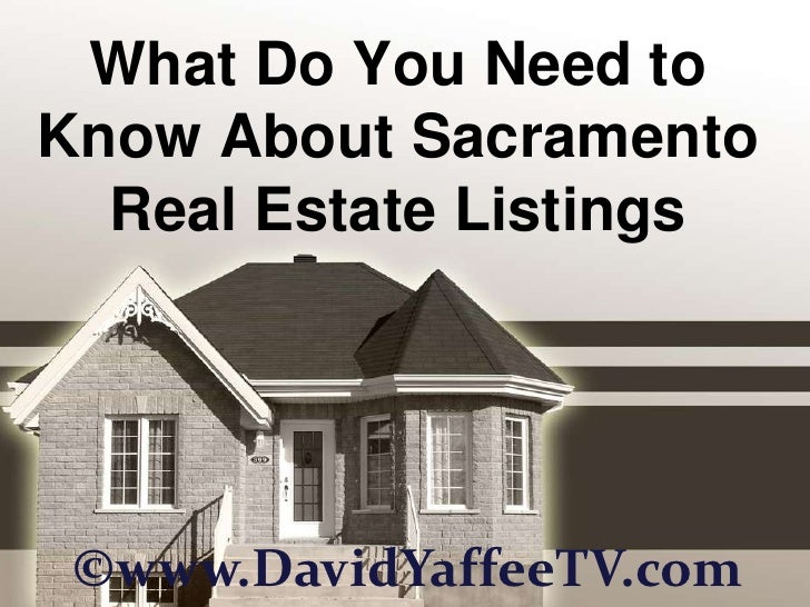 What Do You Need to Know About Sacramento Real Estate Listings<br />©www.DavidYaffeeTV.com<br />
