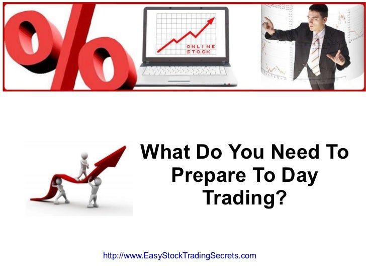 What Do You Need To Prepare To Day Trading? http://www.EasyStockTradingSecrets.com