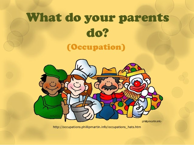What do your parents        do?            (Occupation)   http://occupations.phillipmartin.info/occupations_hats.htm