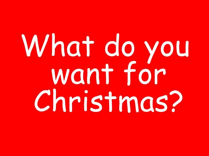what do you want forchristmas