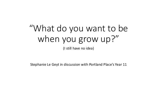 What do you want to when you grow up?\