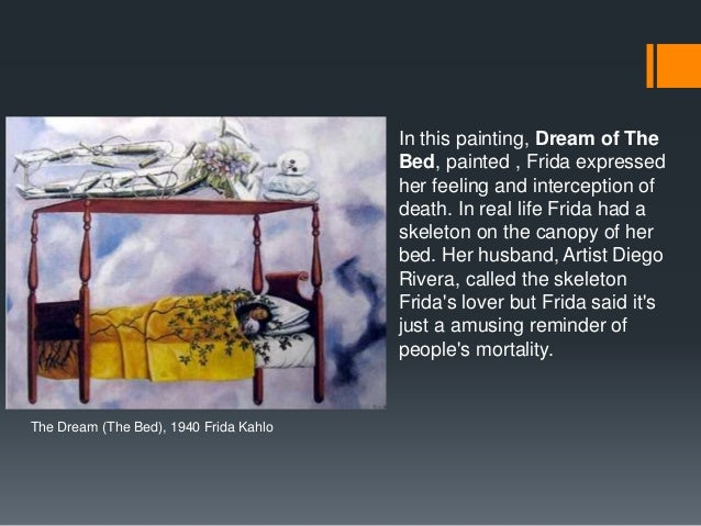 The Dream (The Bed), 1940 Frida Kahlo In this painting, Dream of The Bed, painted , Frida expressed her feeling and interc...