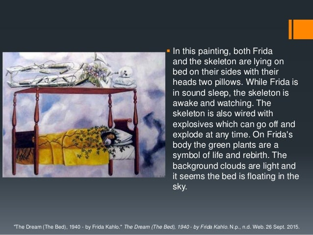  In this painting, both Frida and the skeleton are lying on bed on their sides with their heads two pillows. While Frida ...
