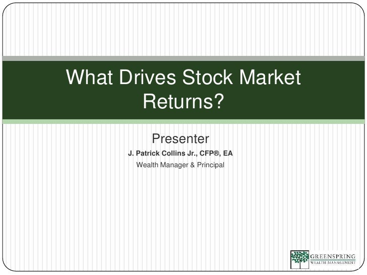 Presenter<br />J. Patrick Collins Jr., CFP®, EA<br />Wealth Manager & Principal<br />What Drives Stock Market Returns?<br />