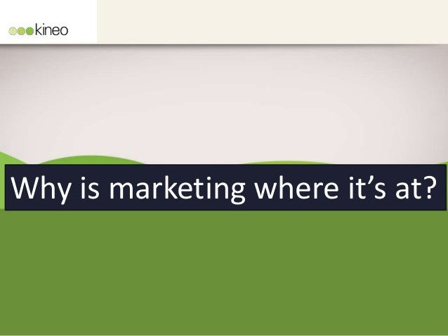 Why is marketing where it's at?
