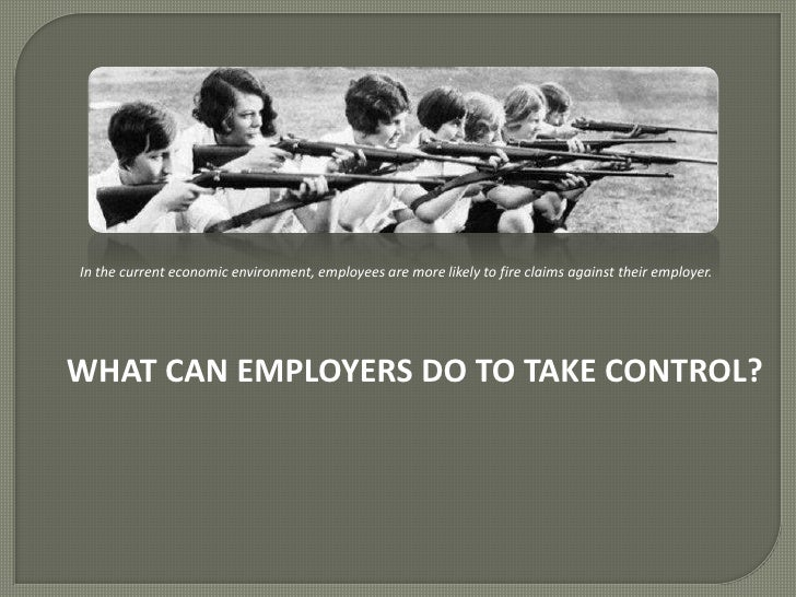 In the current economic environment, employees are more likely to fire claims against their employer. <br />WHAT CAN EMP...