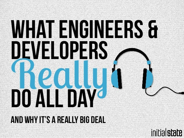 What Engineers & Developers   Do All Day   Really And why it's a really big deal